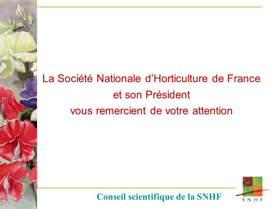 La Société Nationale dHorticulture de France et son Président vous remercient de votre attention Conseil scientifique de la SNHF