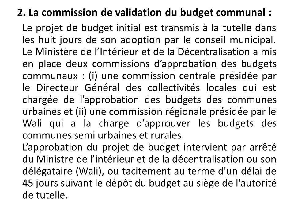 2. La commission de validation du budget communal : Le projet de budget initial est transmis à la tutelle dans les huit jours de son adoption par le c