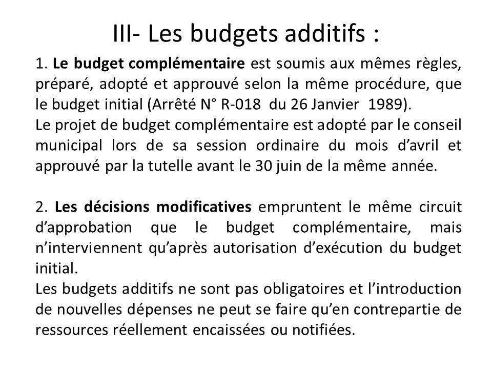 III- Les budgets additifs : 1. Le budget complémentaire est soumis aux mêmes règles, préparé, adopté et approuvé selon la même procédure, que le budge