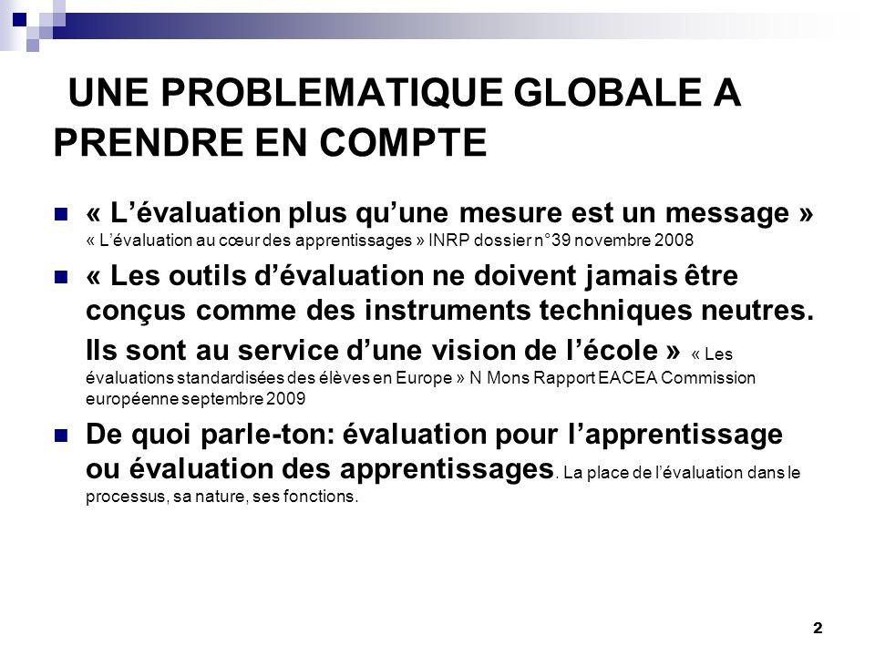 2 UNE PROBLEMATIQUE GLOBALE A PRENDRE EN COMPTE « Lévaluation plus quune mesure est un message » « Lévaluation au cœur des apprentissages » INRP dossi
