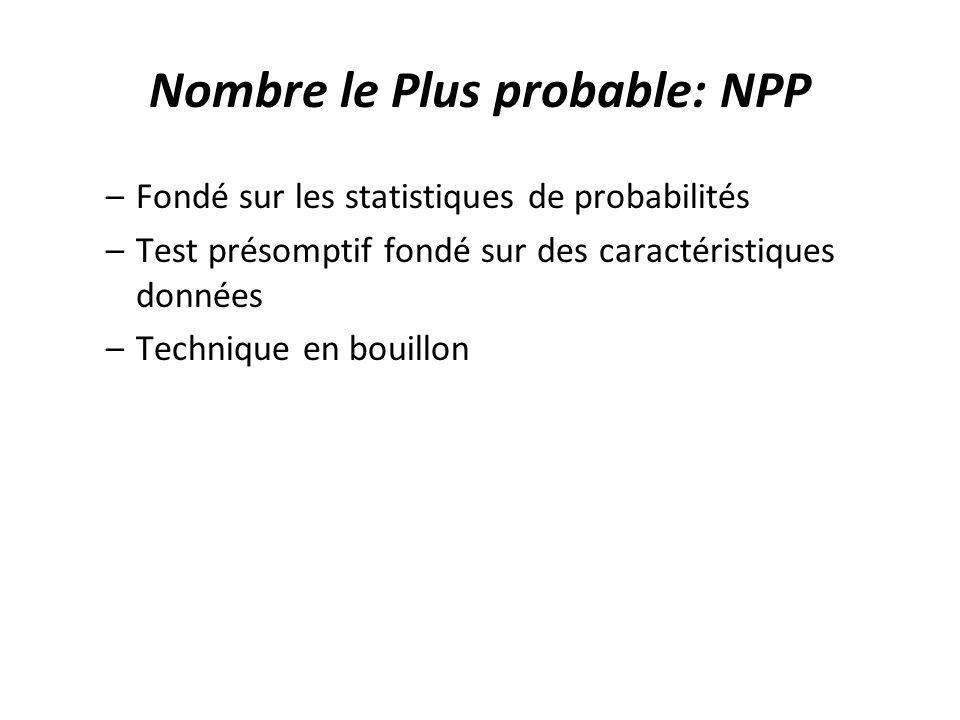 Nombre le Plus probable: NPP –Fondé sur les statistiques de probabilités –Test présomptif fondé sur des caractéristiques données –Technique en bouillon