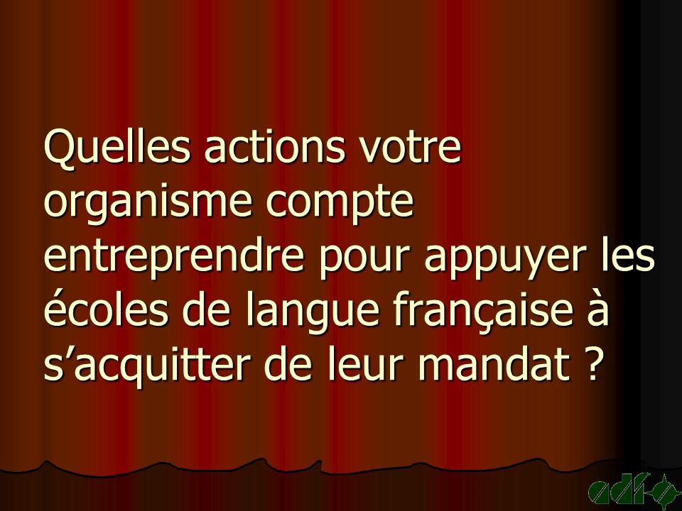 Quelles actions votre organisme compte entreprendre pour appuyer les écoles de langue française à sacquitter de leur mandat ?