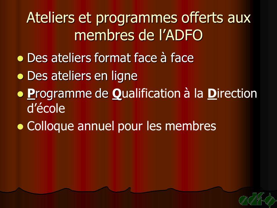 Ateliers et programmes offerts aux membres de lADFO Des ateliers format face à face Des ateliers format face à face Des ateliers en ligne Des ateliers en ligne Programme de Q Programme de Qualification à la Direction décole Colloque annuel pour les membres