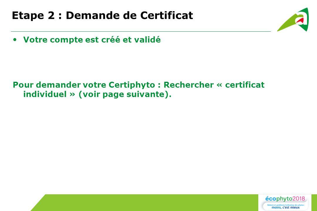 Etape 2 : Demande de Certificat Votre compte est créé et validé Pour demander votre Certiphyto : Rechercher « certificat individuel » (voir page suivante).