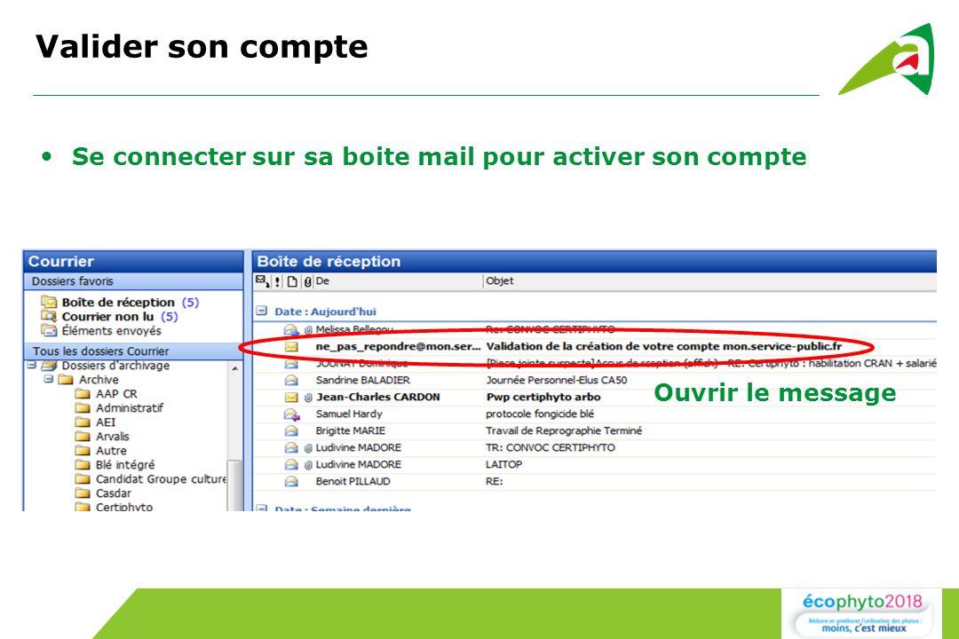 Valider son compte Se connecter sur sa boite mail pour activer son compte Ouvrir le message