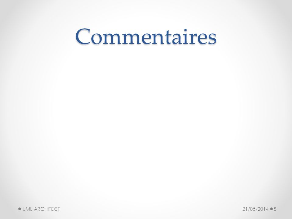 Commentaires 21/05/2014 UML ARCHITECT 8