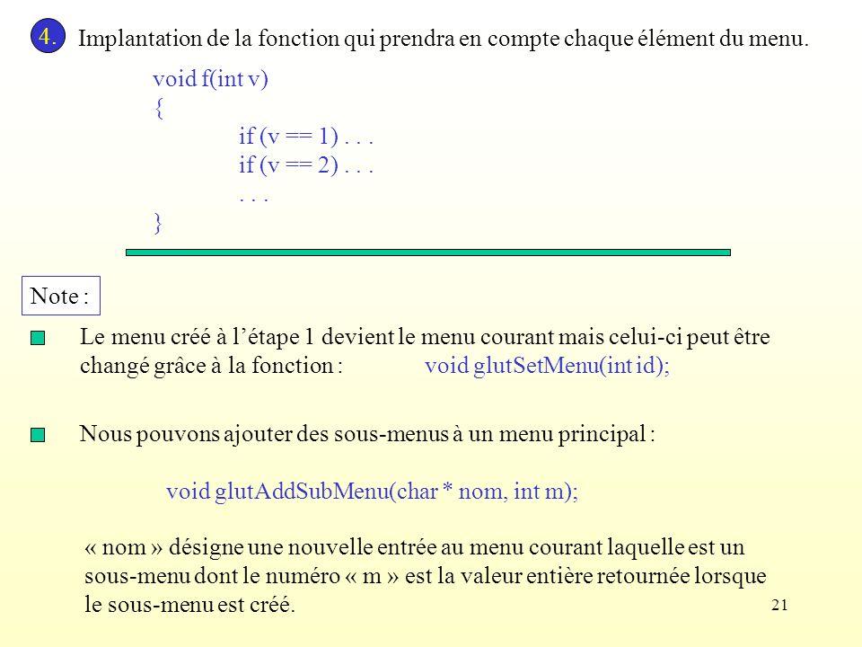 21 4. Implantation de la fonction qui prendra en compte chaque élément du menu. void f(int v) { if (v == 1)... if (v == 2)...... } Note : Le menu créé