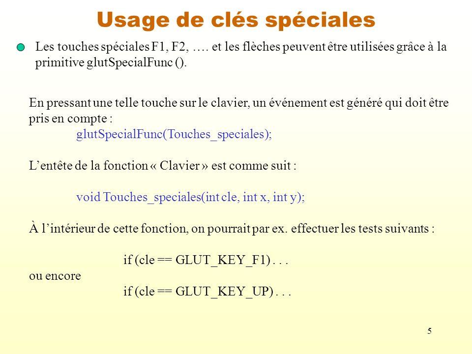 6 Usage de clés spéciales Les touches spéciales Ctrl, Alt et Shift peuvent être utilisées grâce à la primitive glutGetModifiers().
