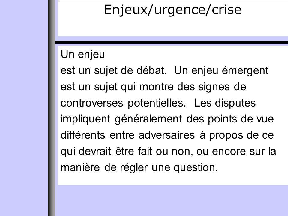 Enjeux/urgence/crise Un enjeu est un sujet de débat.
