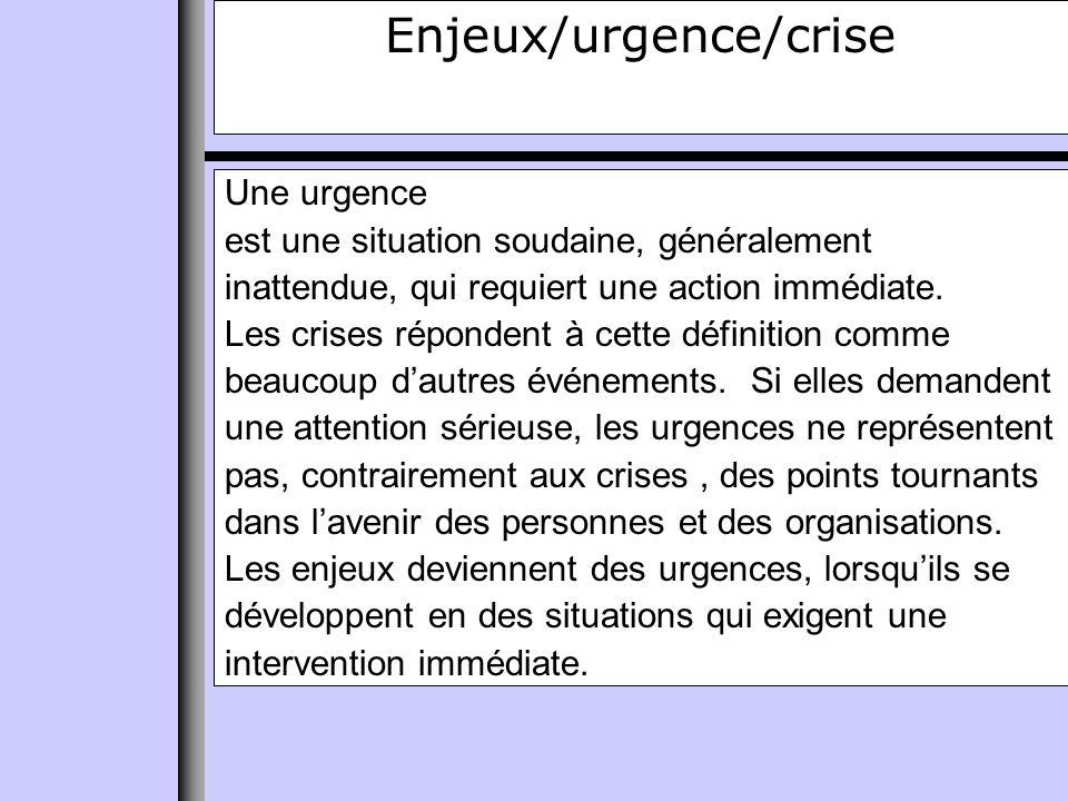 Enjeux/urgence/crise Une urgence est une situation soudaine, généralement inattendue, qui requiert une action immédiate.