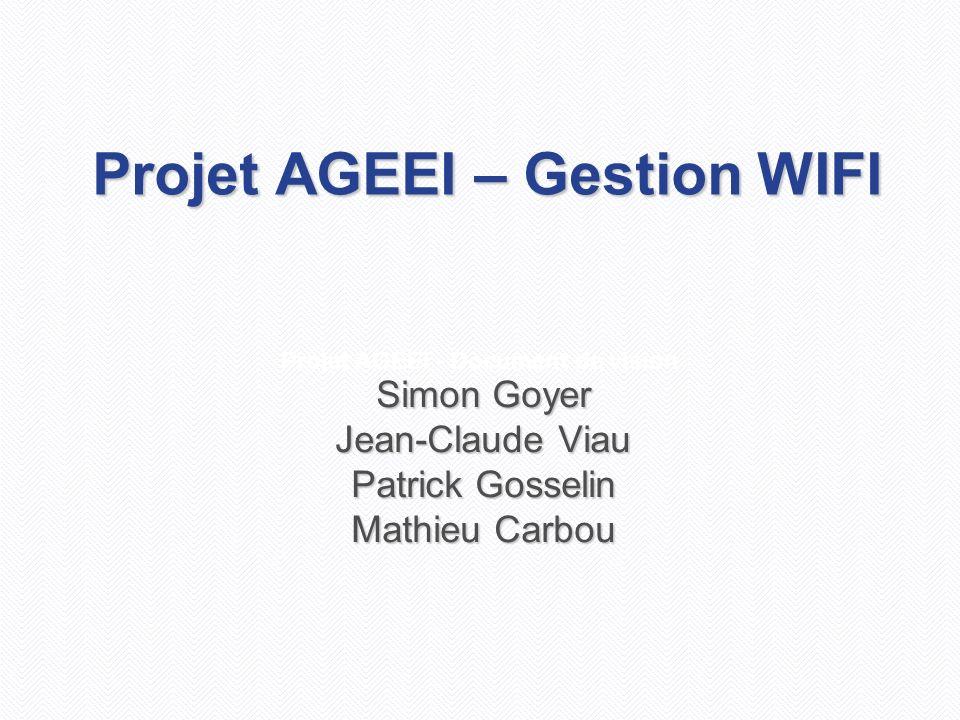 Projet AGEEI - Document de vision Projet AGEEI – Gestion WIFI Simon Goyer Jean-Claude Viau Patrick Gosselin Mathieu Carbou