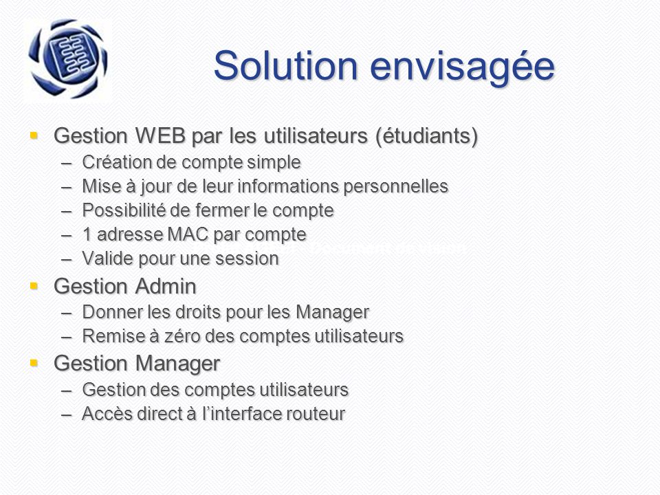 Projet AGEEI - Document de vision Solution envisagée Gestion WEB par les utilisateurs (étudiants) Gestion WEB par les utilisateurs (étudiants) –Créati