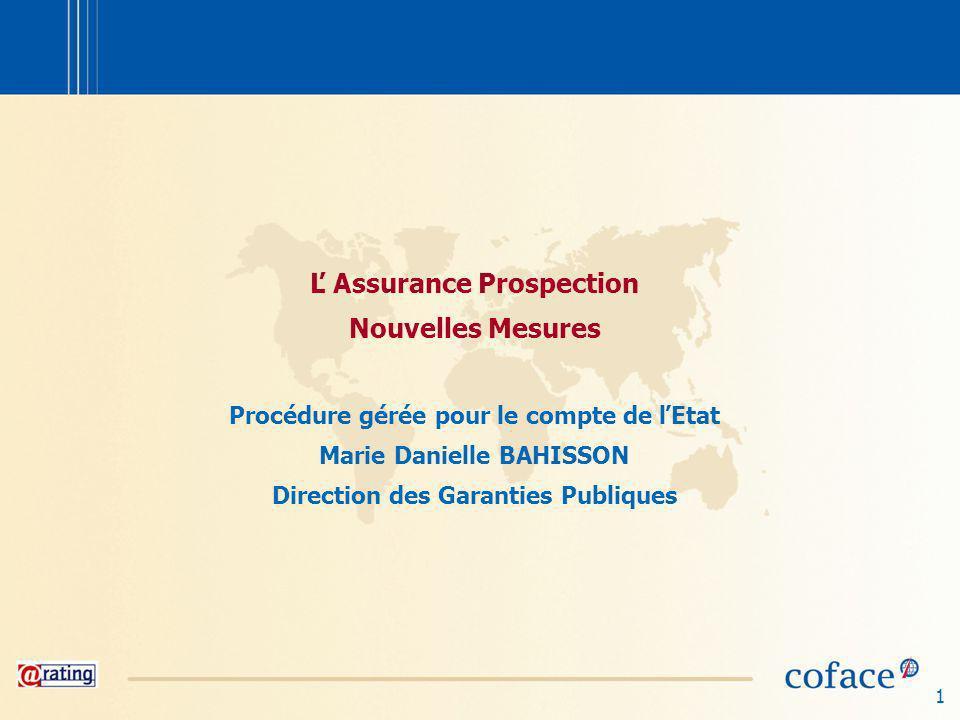 1 Ľ Assurance Prospection Nouvelles Mesures Procédure gérée pour le compte de ľEtat Marie Danielle BAHISSON Direction des Garanties Publiques