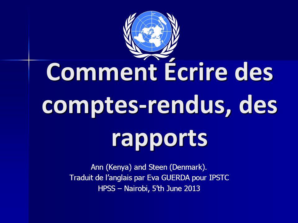 Comment Écrire des comptes-rendus, des rapports Ann (Kenya) and Steen (Denmark). Traduit de langlais par Eva GUERDA pour IPSTC HPSS – Nairobi, 5th Jun