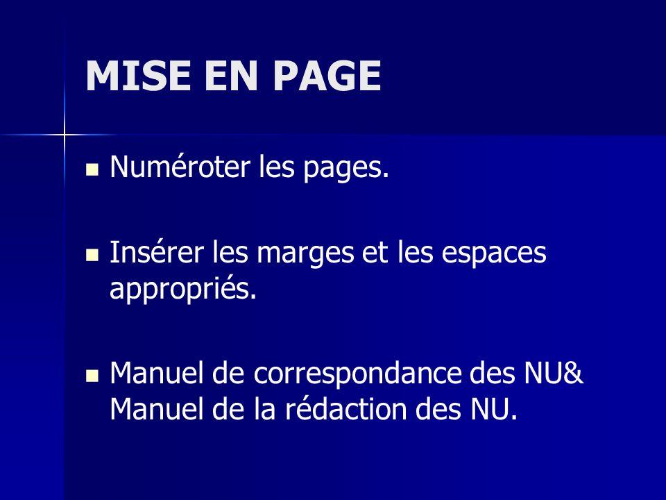 MISE EN PAGE Numéroter les pages. Insérer les marges et les espaces appropriés. Manuel de correspondance des NU& Manuel de la rédaction des NU.
