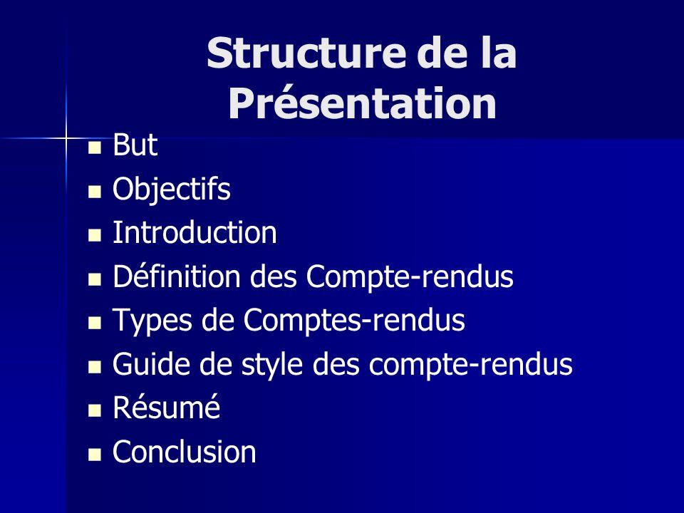 Structure de la Présentation But Objectifs Introduction Définition des Compte-rendus Types de Comptes-rendus Guide de style des compte-rendus Résumé C