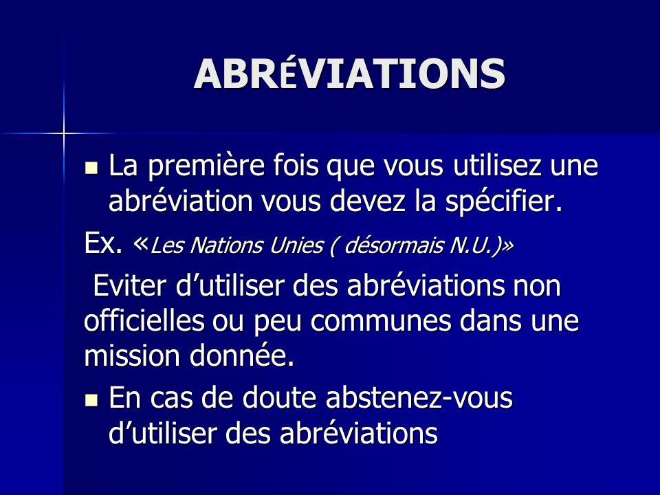 ABR É VIATIONS La première fois que vous utilisez une abréviation vous devez la spécifier. La première fois que vous utilisez une abréviation vous dev