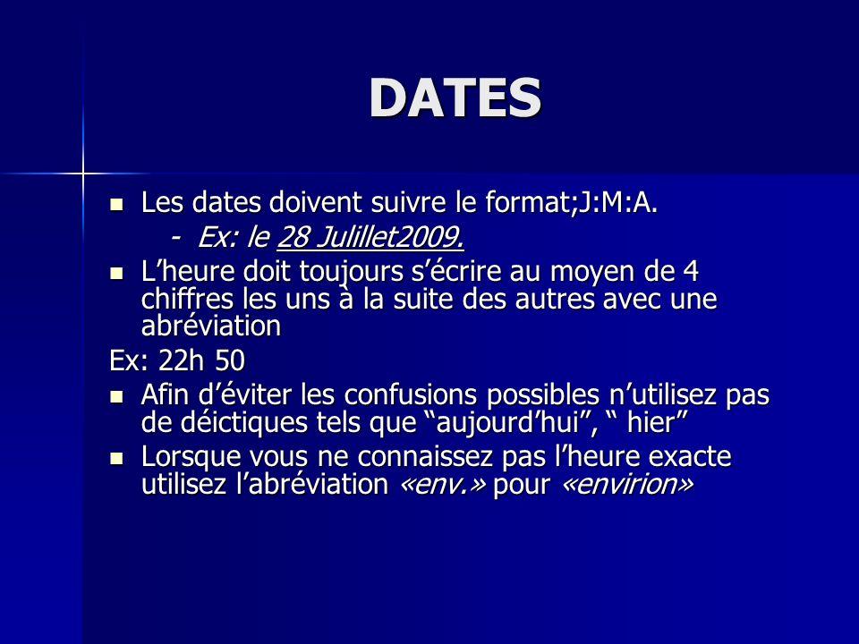 DATES Les dates doivent suivre le format;J:M:A. Les dates doivent suivre le format;J:M:A. - Ex: le 28 Julillet2009. - Ex: le 28 Julillet2009. Lheure d