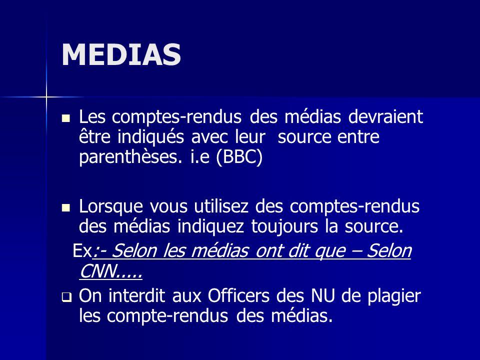 MEDIAS Les comptes-rendus des médias devraient être indiqués avec leur source entre parenthèses. i.e (BBC) Lorsque vous utilisez des comptes-rendus de