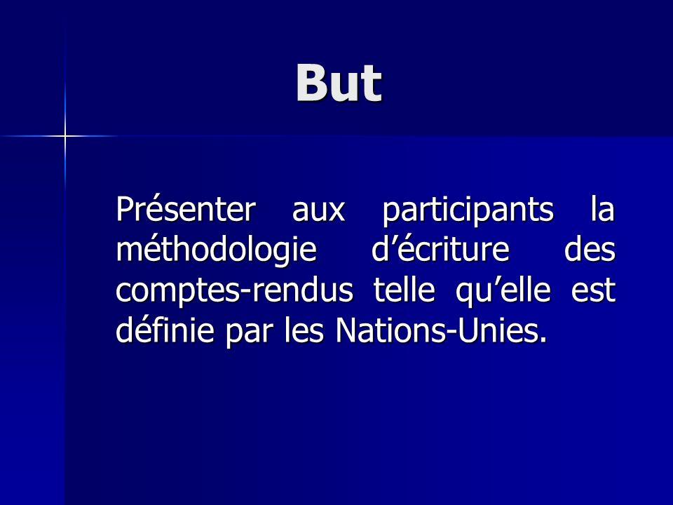 But Présenter aux participants la méthodologie décriture des comptes-rendus telle quelle est définie par les Nations-Unies.