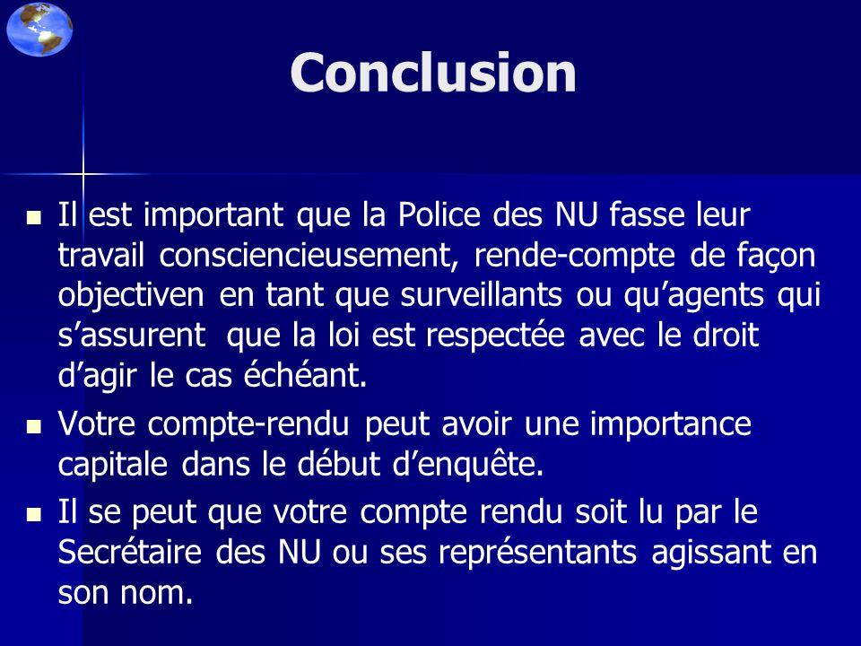 Conclusion Il est important que la Police des NU fasse leur travail consciencieusement, rende-compte de façon objectiven en tant que surveillants ou q
