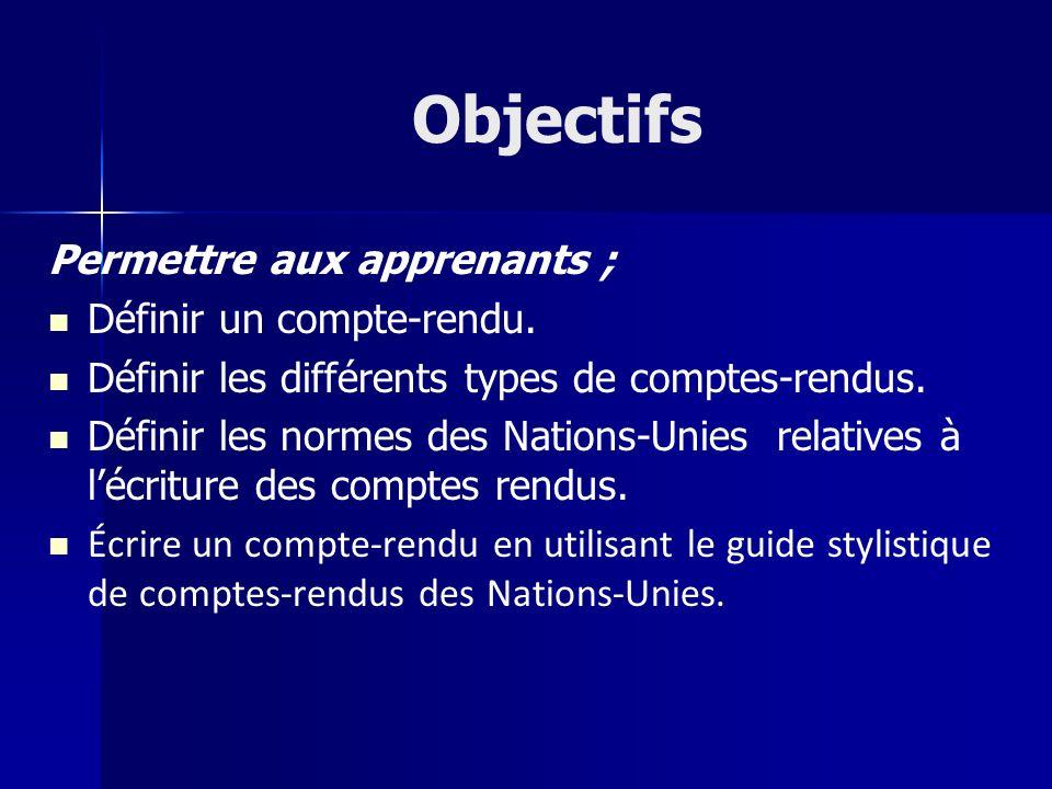 Objectifs Permettre aux apprenants ; Définir un compte-rendu. Définir les différents types de comptes-rendus. Définir les normes des Nations-Unies rel