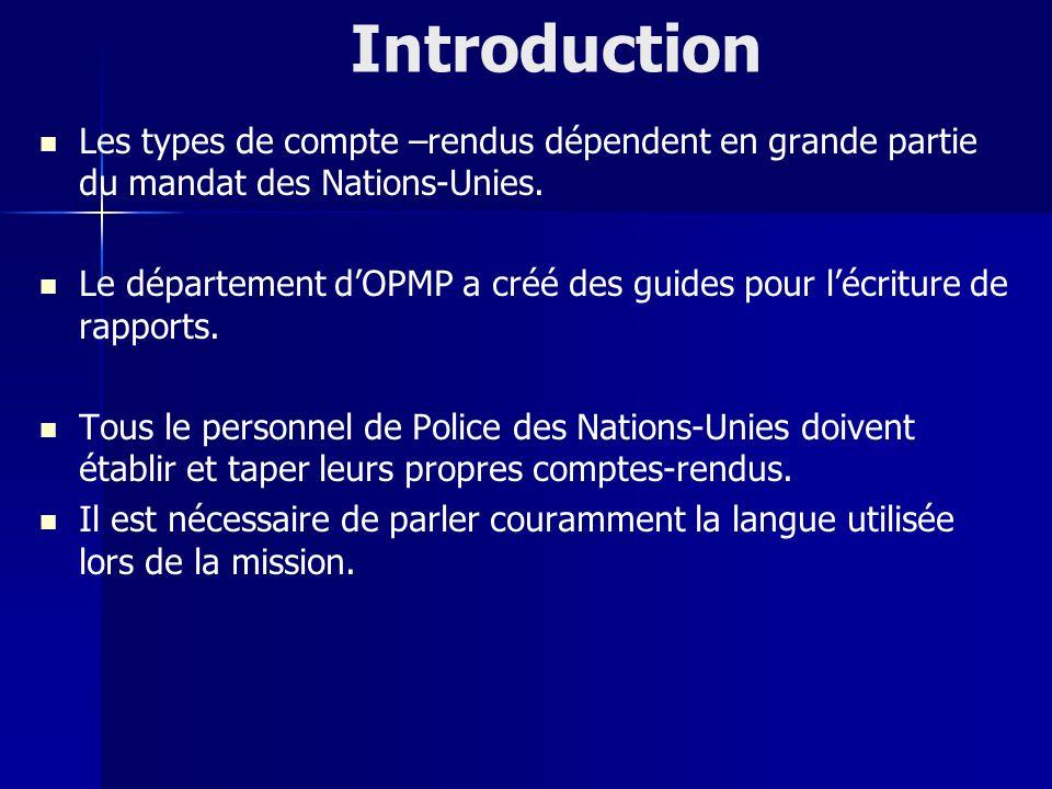 Introduction Les types de compte –rendus dépendent en grande partie du mandat des Nations-Unies. Le département dOPMP a créé des guides pour lécriture