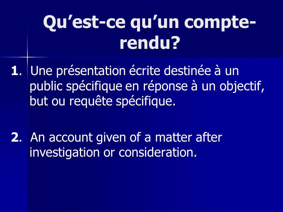 Quest-ce quun compte- rendu? 1. Une présentation écrite destinée à un public spécifique en réponse à un objectif, but ou requête spécifique. 2. An acc