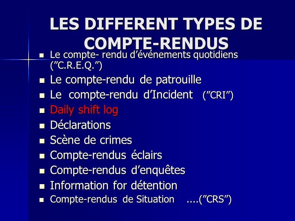 LES DIFFERENT TYPES DE COMPTE-RENDUS Le compte- rendu dévénements quotidiens (C.R.E.Q.) Le compte- rendu dévénements quotidiens (C.R.E.Q.) Le compte-r