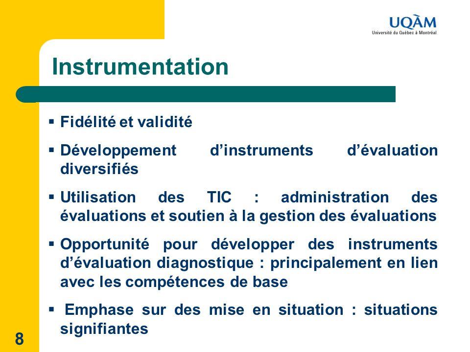 8 Instrumentation Fidélité et validité Développement dinstruments dévaluation diversifiés Utilisation des TIC : administration des évaluations et sout