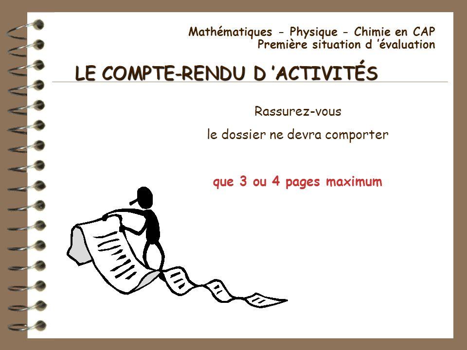 Mathématiques - Physique - Chimie en CAP Première situation d évaluation LE COMPTE-RENDU D ACTIVITÉS Rassurez-vous le dossier ne devra comporter que 3