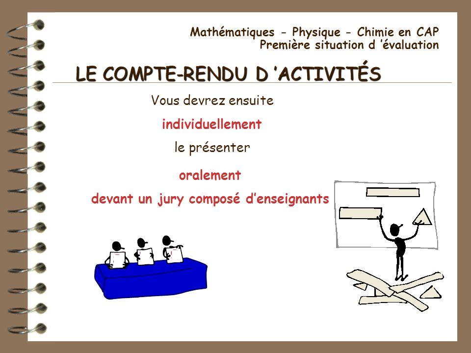 Mathématiques - Physique - Chimie en CAP Première situation d évaluation LE COMPTE-RENDU D ACTIVITÉS Vous devrez ensuite individuellement le présenter
