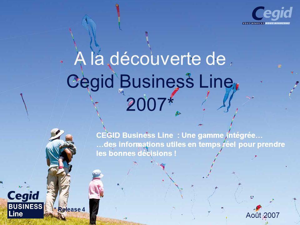 Août 2007 A la découverte de Cegid Business Line 2007* Août 2007 CEGID Business Line : Une gamme intégrée… …des informations utiles en temps réel pour prendre les bonnes décisions .