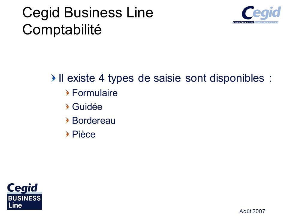 Août 2007 Il existe 4 types de saisie sont disponibles : Formulaire Guidée Bordereau Pièce Cegid Business Line Comptabilité Comptabilité
