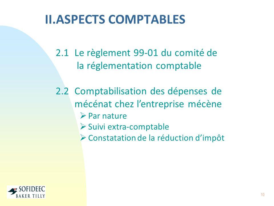 10 II.ASPECTS COMPTABLES 2.1 Le règlement 99-01 du comité de la réglementation comptable 2.2 Comptabilisation des dépenses de mécénat chez lentreprise