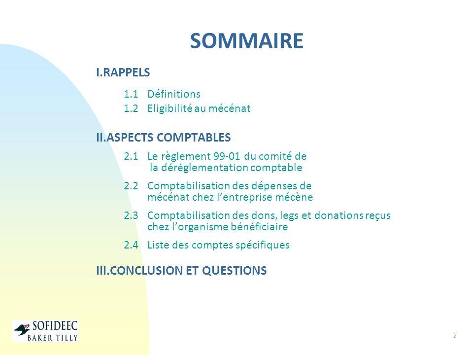 2 SOMMAIRE I.RAPPELS 1.1 Définitions 1.2 Eligibilité au mécénat II.ASPECTS COMPTABLES 2.1 Le règlement 99-01 du comité de la déréglementation comptabl