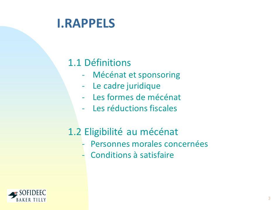 3 I.RAPPELS 1.1 Définitions - Mécénat et sponsoring - Le cadre juridique - Les formes de mécénat - Les réductions fiscales 1.2 Eligibilité au mécénat
