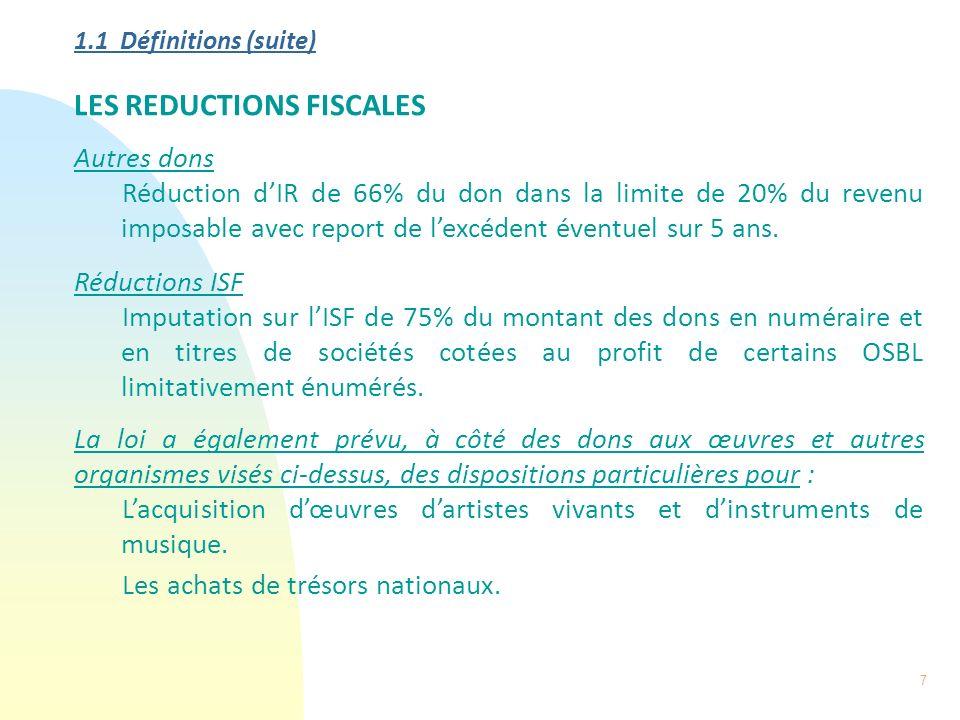 7 1.1 Définitions (suite) LES REDUCTIONS FISCALES Autres dons Réduction dIR de 66% du don dans la limite de 20% du revenu imposable avec report de lex