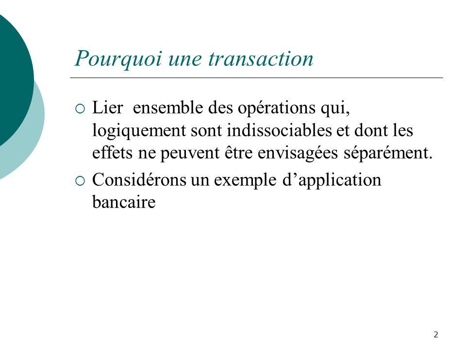 Pourquoi une transaction Lier ensemble des opérations qui, logiquement sont indissociables et dont les effets ne peuvent être envisagées séparément.