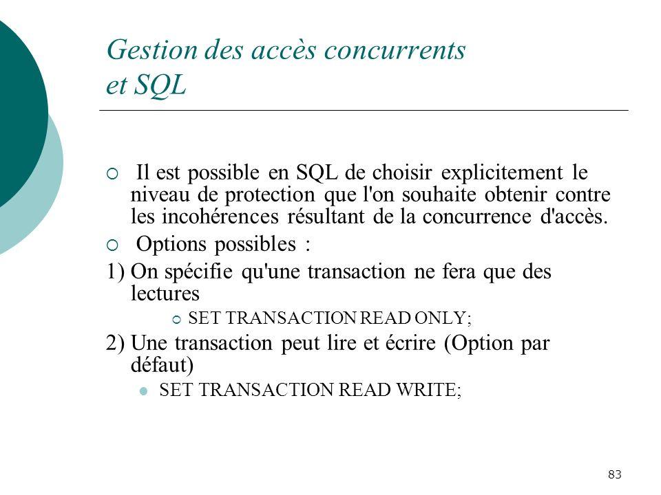 Gestion des accès concurrents et SQL Il est possible en SQL de choisir explicitement le niveau de protection que l on souhaite obtenir contre les incohérences résultant de la concurrence d accès.