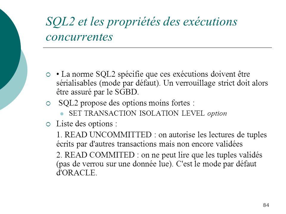 SQL2 et les propriétés des exécutions concurrentes La norme SQL2 spécifie que ces exécutions doivent être sérialisables (mode par défaut).