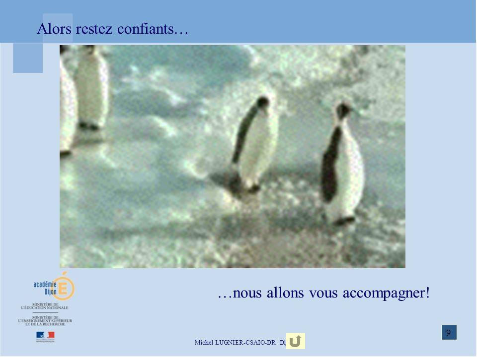 9 Michel LUGNIER-CSAIO-DR Dijon Alors restez confiants… …nous allons vous accompagner!