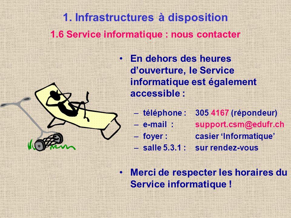 1. Infrastructures à disposition Un membre du Service Informatique se tient à votre disposition durant les heures douverture : –lundi :15h30 - 16h30 –