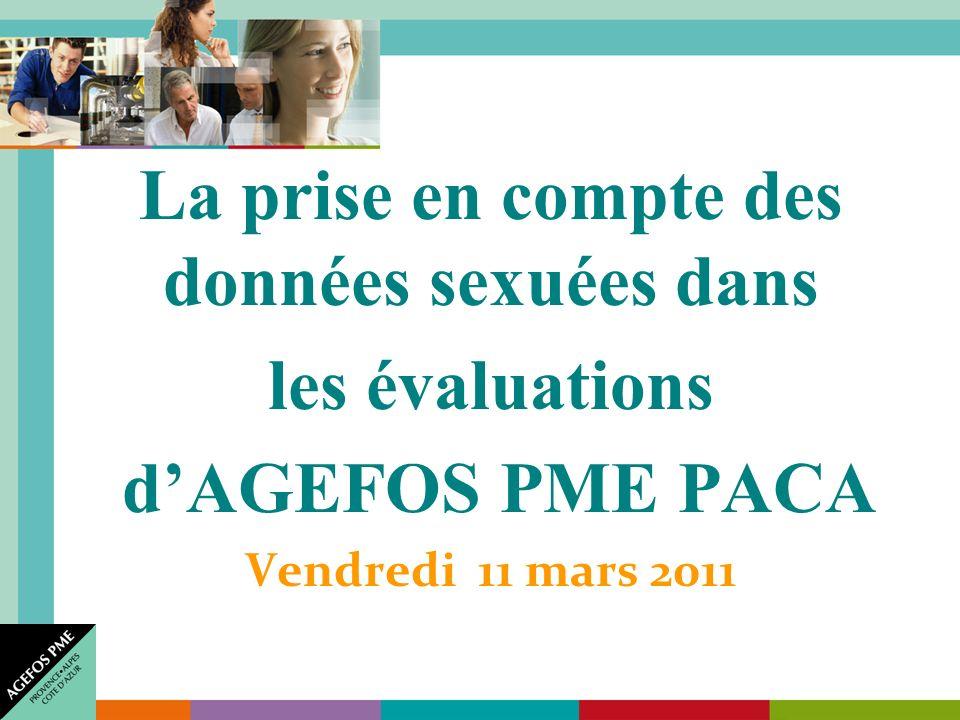 La prise en compte des données sexuées dans les évaluations dAGEFOS PME PACA Vendredi 11 mars 2011