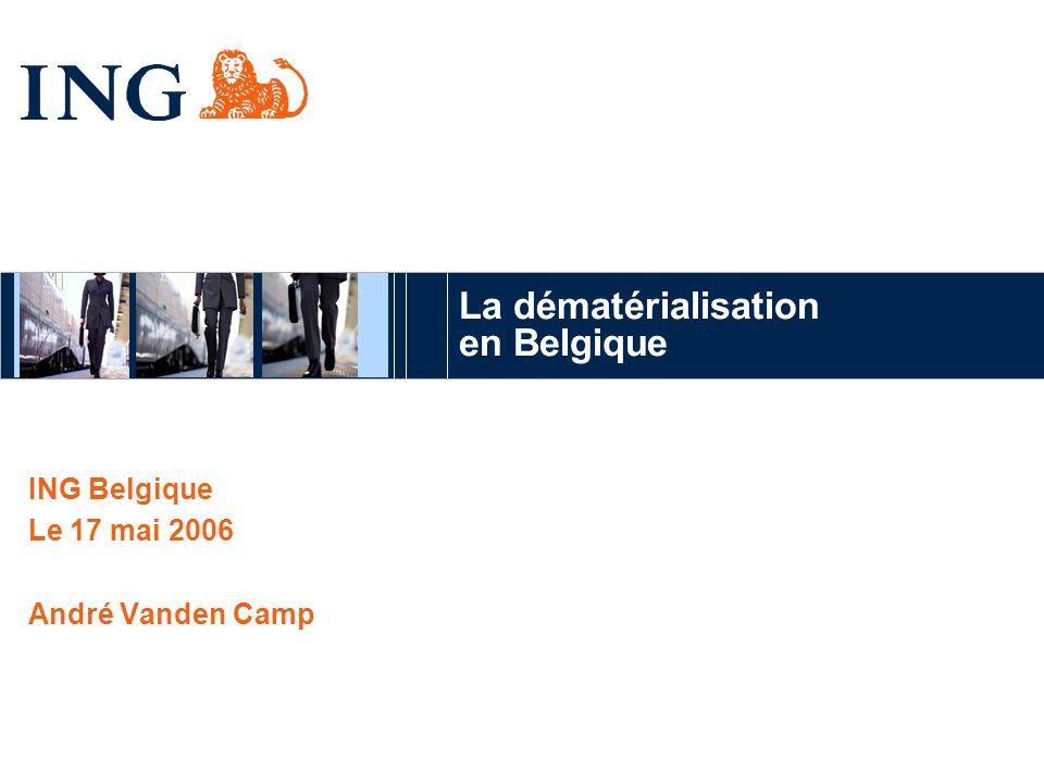 La dématérialisation en Belgique ING Belgique Le 17 mai 2006 André Vanden Camp