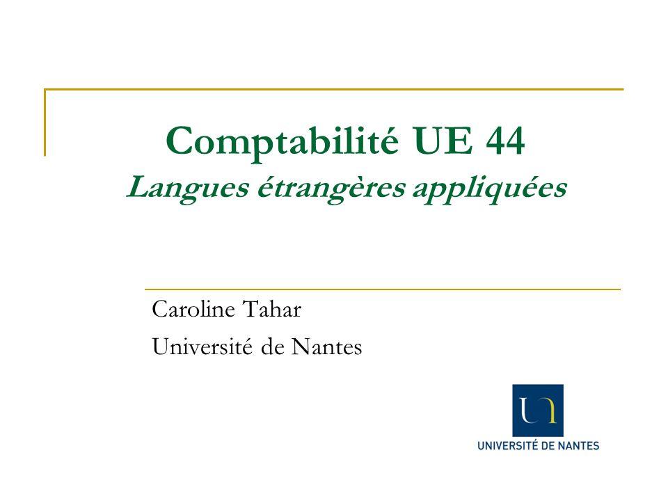 Comptabilité UE 44 Langues étrangères appliquées Caroline Tahar Université de Nantes