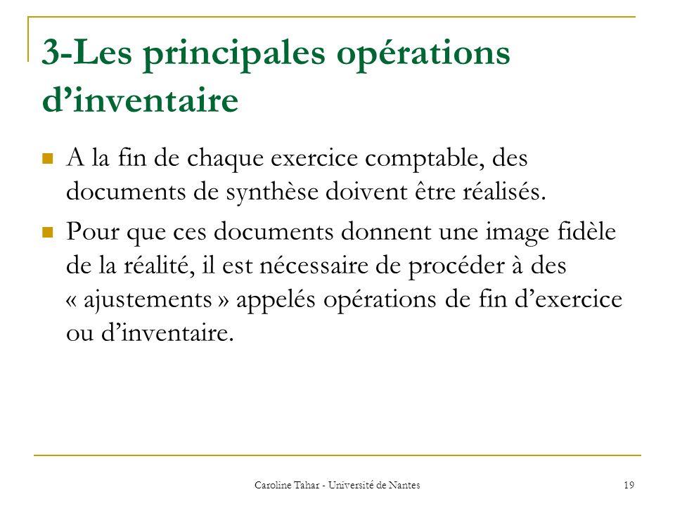 3-Les principales opérations dinventaire Caroline Tahar - Université de Nantes 19 A la fin de chaque exercice comptable, des documents de synthèse doi