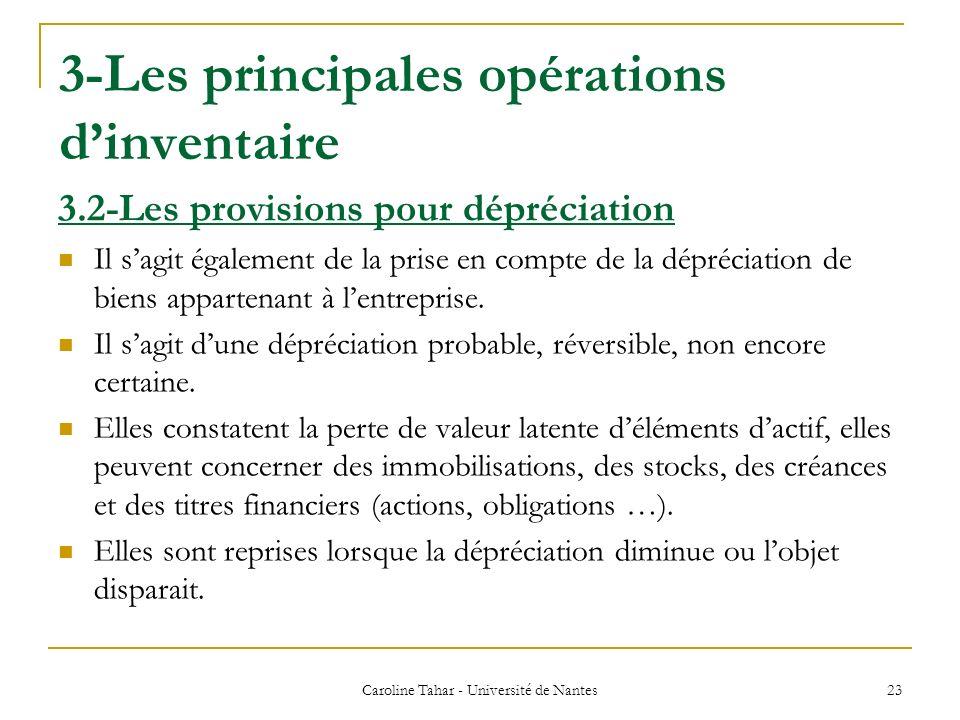 3-Les principales opérations dinventaire Caroline Tahar - Université de Nantes 23 3.2-Les provisions pour dépréciation Il sagit également de la prise