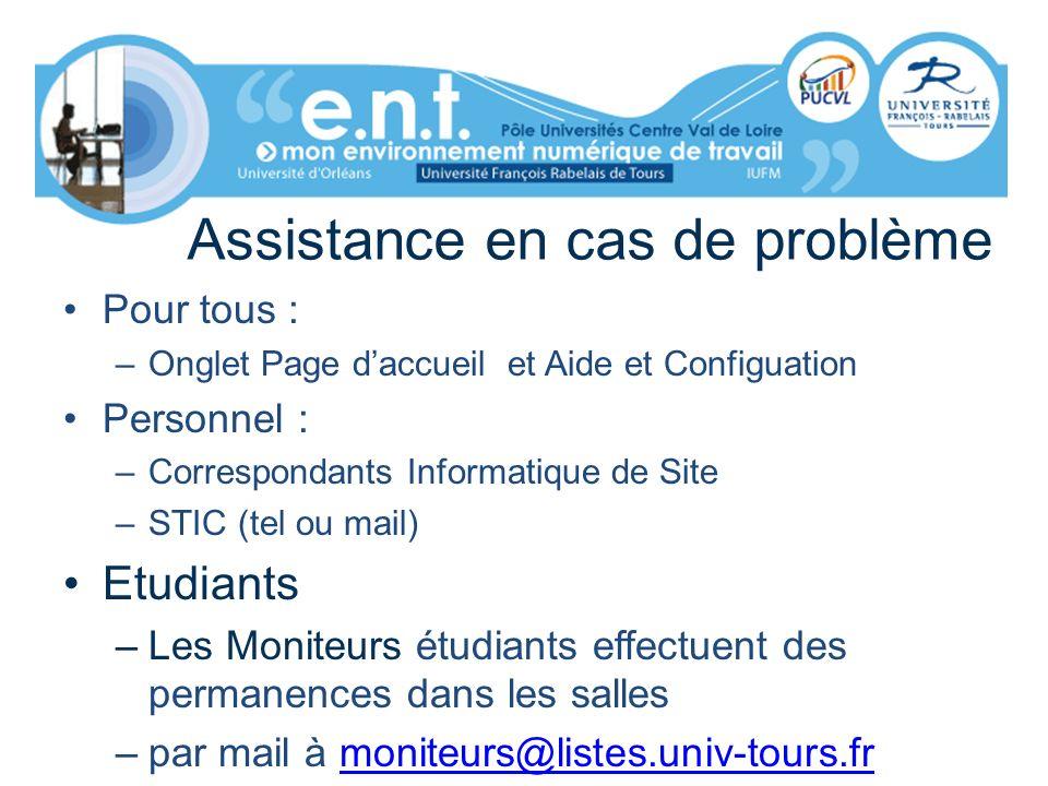 Assistance en cas de problème Pour tous : –Onglet Page daccueil et Aide et Configuation Personnel : –Correspondants Informatique de Site –STIC (tel ou