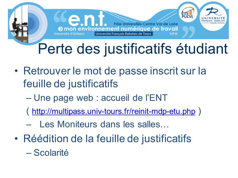 Perte des justificatifs étudiant Retrouver le mot de passe inscrit sur la feuille de justificatifs –Une page web : accueil de lENT ( http://multipass.